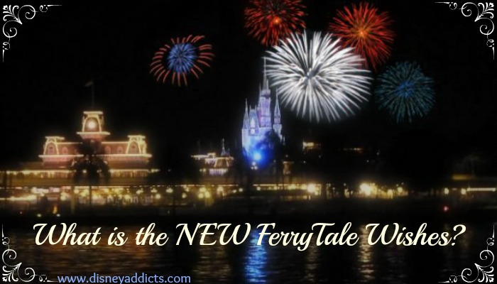 What is the NEW FerryTale Wishes at Walt Disney World?